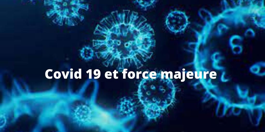 Vers une reconnaissance de l'épidémie du Covid 19 comme une force majeure
